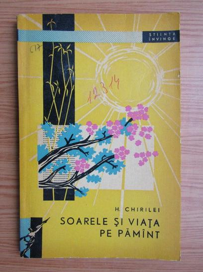 Anticariat: H. Chirilei - Soarele si viata pe pamant