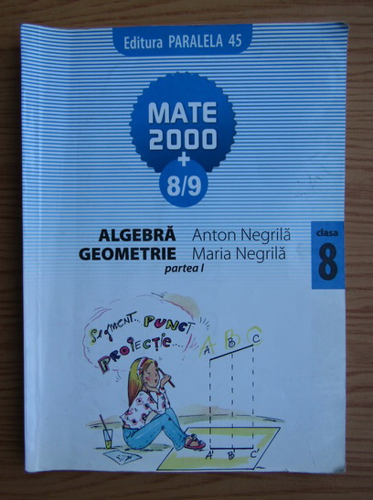 Anticariat: Anton Negrila, Maria Negrila - Algebra, geometrie. Clasa a VIII-a, partea I