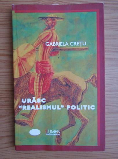 Anticariat: Gabriela Cretu - Urasc. Realismul politic