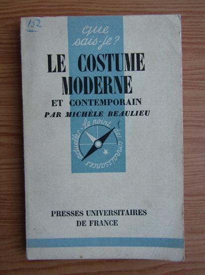 Anticariat: Michele Beaulieu - Le costume moderne et contemporain