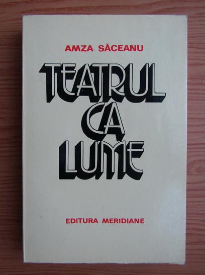 Anticariat: Amza Saceanu - Teatrul ca lume