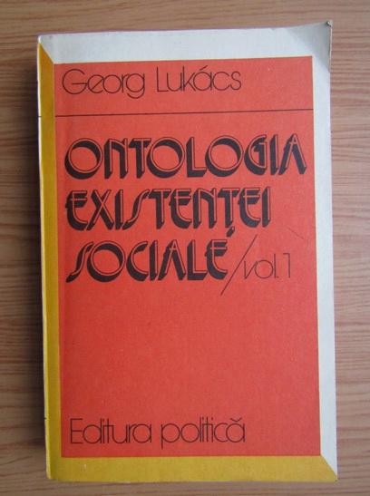 Anticariat: Georg Lukacs - Ontologia existentei sociale (volumul 1)