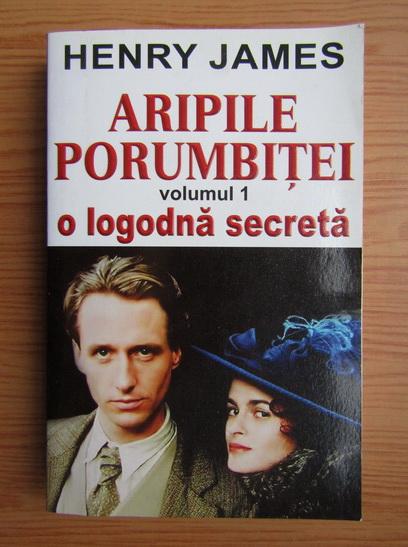 Anticariat: Henry James - Aripile porumbitei (volumul 1) O logodna secreta
