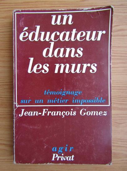 Anticariat: Jean-Francois Gomez - Un educateur dans les murs