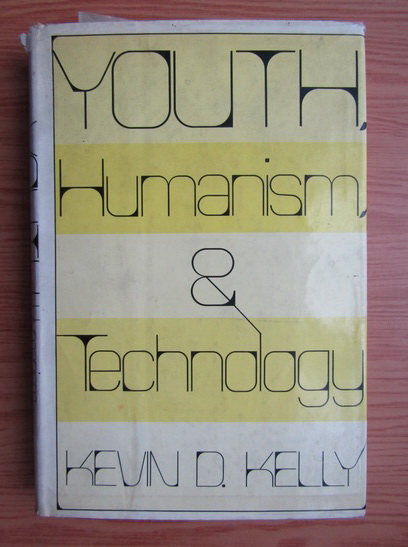 Anticariat: Kevin D. Kelly - Youth humanism and technology