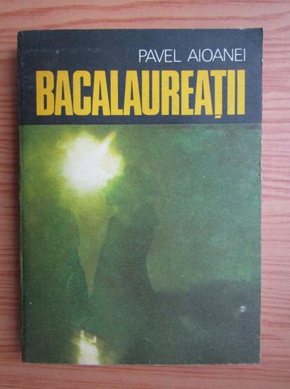 Anticariat: Pavel Aioanei - Bacalaureatii