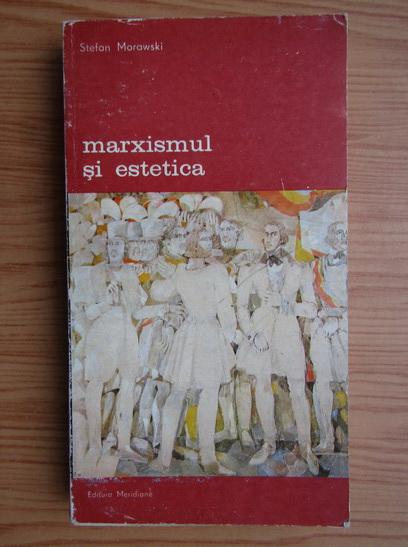 Anticariat: Stefan Morawski - Marxismul si estetica (volumul 1)