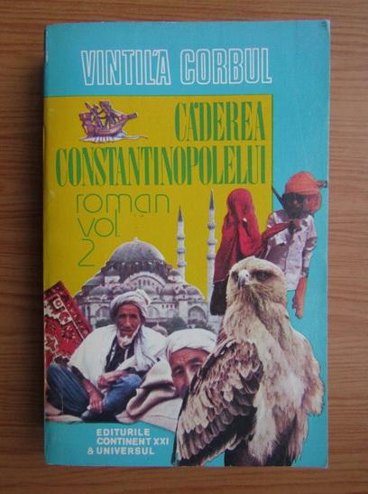 Anticariat: Vintila Corbul - Caderea Constantinopolului (volumul 2)