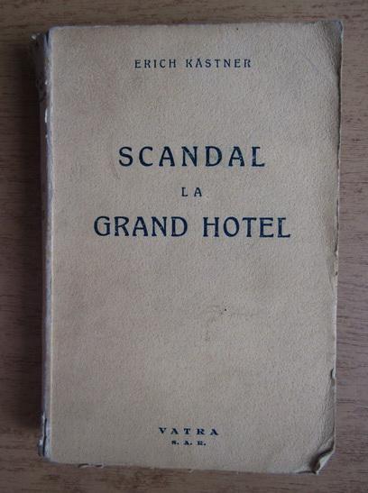 Anticariat: Erich Kastner - Scandal la Grand Hotel (1942)