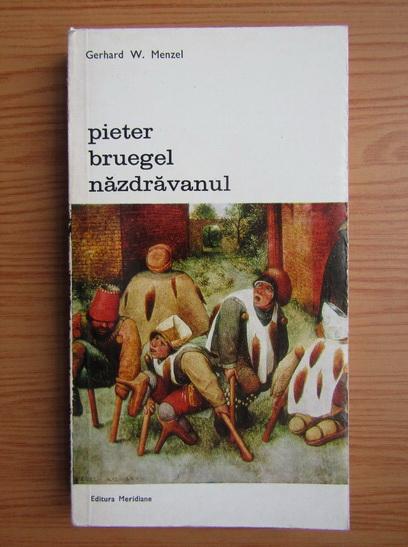 Anticariat: Gerhard W. Menzel - Pieter Bruegel nazdravanul (volumul 2)