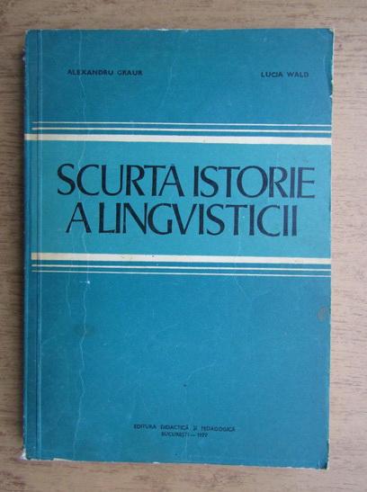 Anticariat: Alexandru Graur - Scurta istorie a lingvisticii