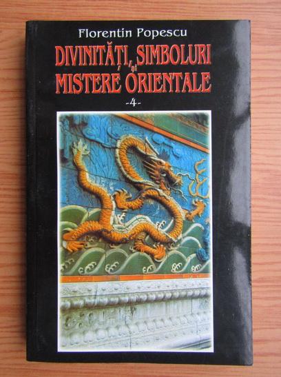 Anticariat: Florentin Popescu - Divinitati, simboluri si mistere orientale, volumul 4. China antica