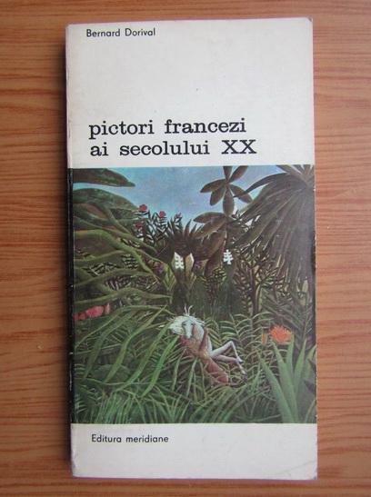 Anticariat: Bernard Dorival - Pictori francezi ai secolului XX (volumul 1)