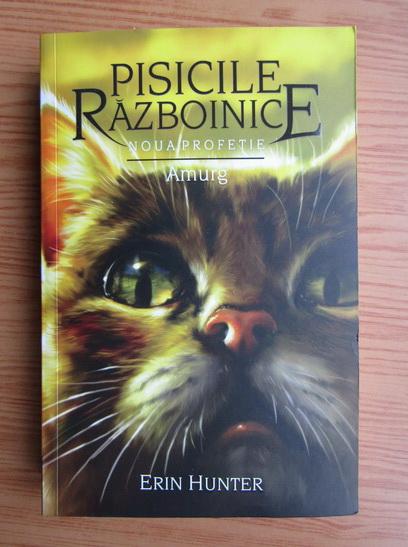 Anticariat: Erin Hunter - Pisicile razboinice. Amurg (volumul 11)
