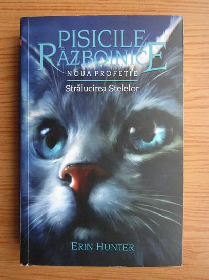 Anticariat: Erin Hunter - Pisicile razboinice. Stralucirea stelelor (volumul 10)