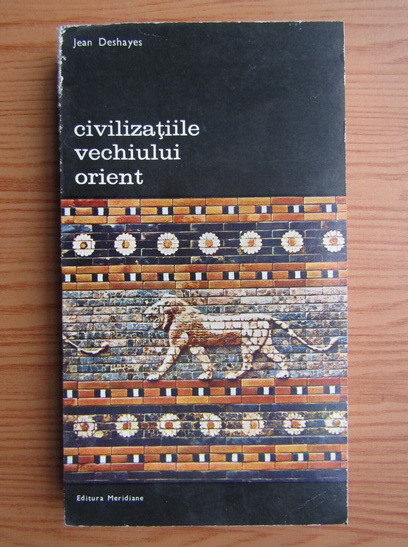 Anticariat: Jean Deshayes - Civilizatiile vechiului orient (volumul 1)