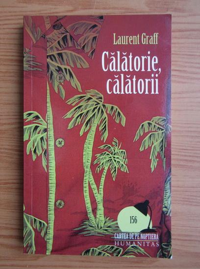Anticariat: Laurent Graff - Calatorie, calatorii