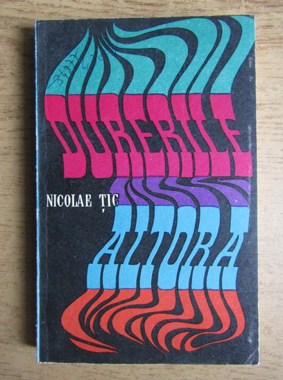 Anticariat: Nicolae Tic - Durerile altora