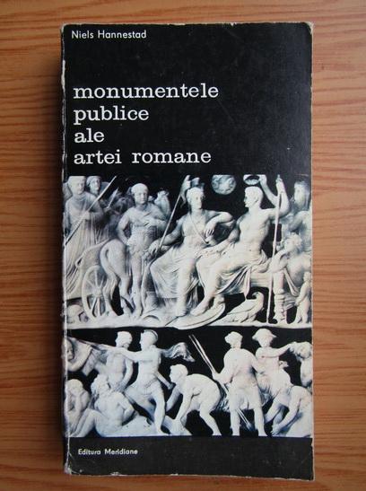 Anticariat: Niels Hannestad - Monumentele publice ale artei romane, volumul 1. Program iconografic si mesaj