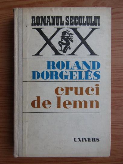 Anticariat: Roland Dorgeles - Cruci de lemn
