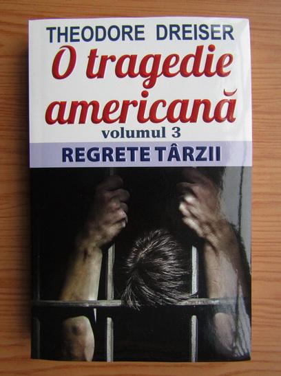 Anticariat: Theodore Dreiser - O tragedie americana, volumul 3. Regrete tarzii