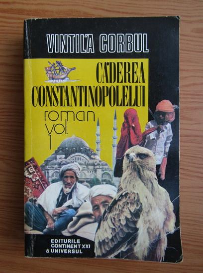 Anticariat: Vintila Corbul - Caderea Constantinopolelui (volumul 1)