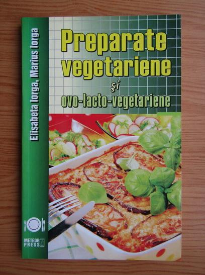 Anticariat: Elisabeta Iorga - Preparate vegetariene si ovo-lacto-vegetariene