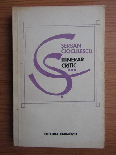 Anticariat: Serban Cioculescu - Itinerar critic (volumul 3)