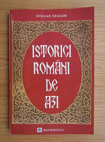 Anticariat: Stelian Neagoe - Istorici romani de azi