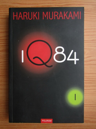 Anticariat: Haruki Murakami -  IQ 84 (volumul 1)