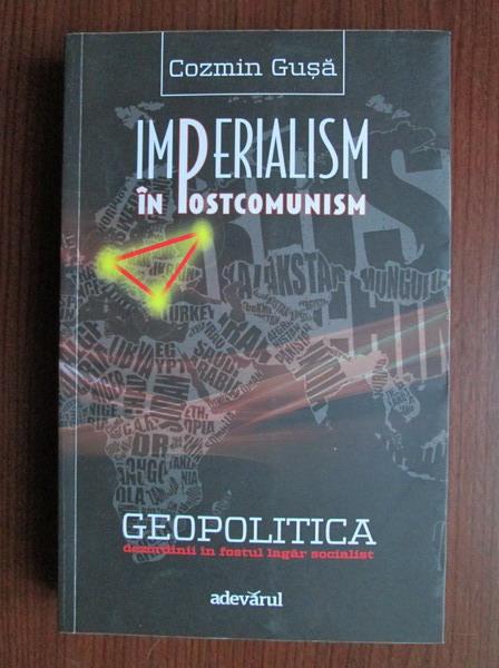 Anticariat: Cozmin Gusa - Imperialism in postcomunism