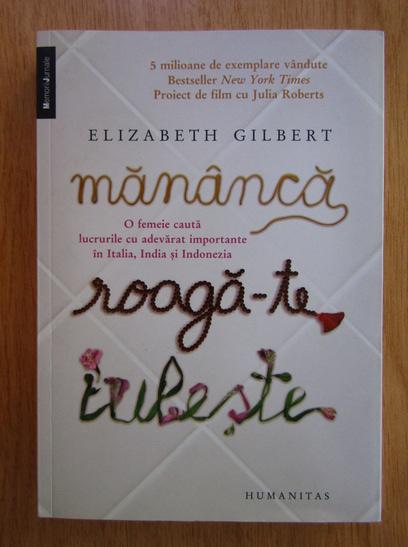 Anticariat: Elizabeth Gilbert - Mananca, roaga-te, iubeste