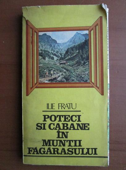 Anticariat: Ilie Fratu - Poteci si cabane in muntii Fagarasului