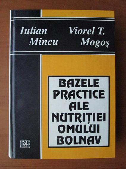 Anticariat: Iulian Mincu - Bazele practice ale nutritiei omului bolnav