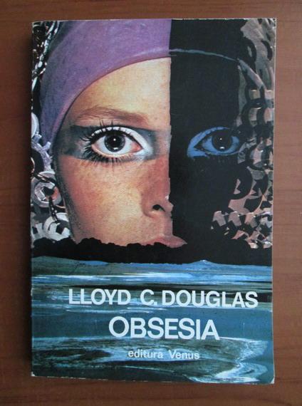 Anticariat: Lloyd C. Douglas - Obsesia