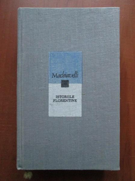 Anticariat: Niccolo Machiavelli - Istoriile florentine