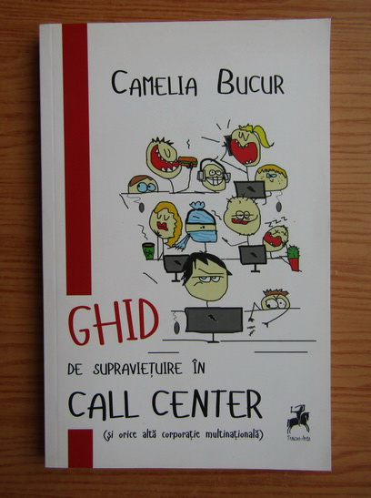 Anticariat: Camelia Bucur - Ghid de supravietuire in Call Center