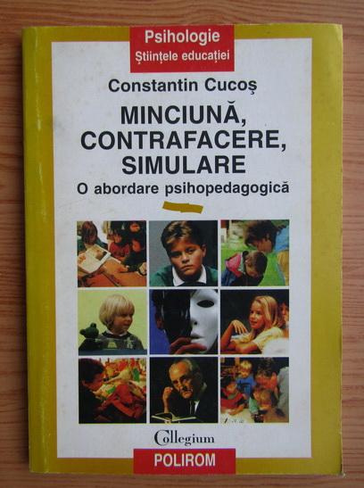 Anticariat: Constantin Cucos - Minciuna, contrafacere, simulare. O abordare psihopedagogica