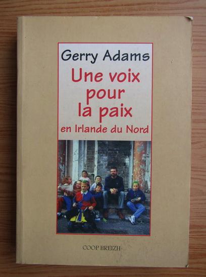 Anticariat: Gerry Adams - Une voix pour la paix en Irlande du Nord
