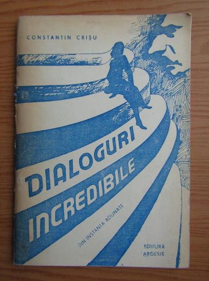 Anticariat: Constantin Crisu - Dialoguri incredibile. Din istanta adunate