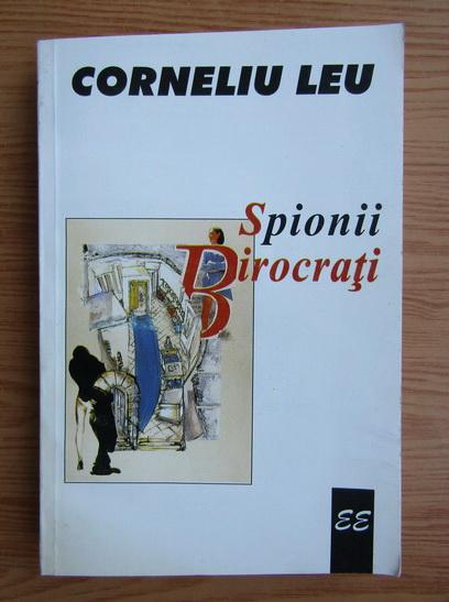Anticariat: Corneliu Leu - Spionii birocrati