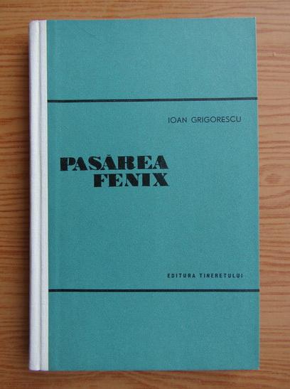 Anticariat: Ioan Grigorescu - Pasarea Fenix. Doi ani in Polonia populara