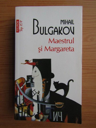 Anticariat: Mihail Bulgakov - Maestrul si Margareta (Top 10+)