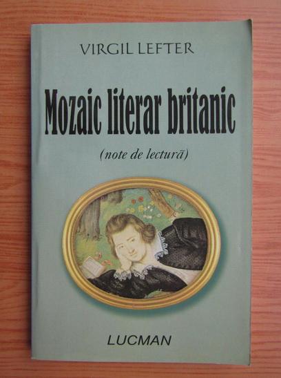 Anticariat: Virgil Lefter - Mozaic literar britanic