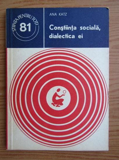 Anticariat: Ana Katz - Constiinta sociala, dialectica ei
