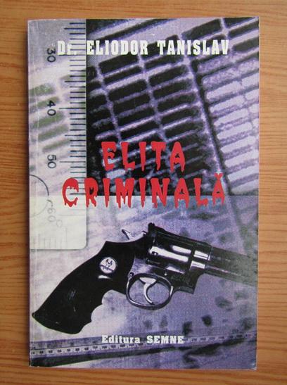Anticariat: Eliodor Tanislav - Elita criminala