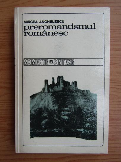 Anticariat: Mircea Anghelescu - Preromantismul romanesc