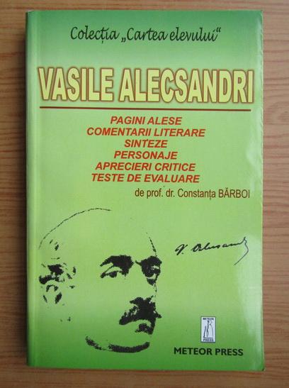 Anticariat: Constanta Barboi - Vasile Alecsandri pagini alese, comentarii literare, sinteze, personaje, aprecieri critice, teste de evaluare pentru elevii claselor IV-XII