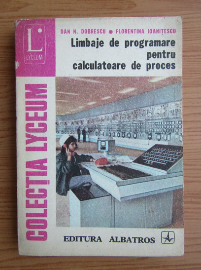 Anticariat: Dan N. Dobrescu - Limbaje de programare pentru calculatoare de  proces