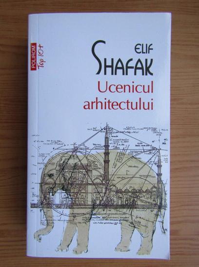 Anticariat: Elif Shafak - Ucenicul arhitectului (Top 10+)